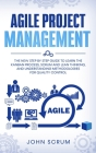 Agile Project Management: The New Step By Step Guide to Learn the Kanban Process, Scrum and Lean Thinking, and Understanding Methodologies for Q Cover Image