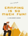 Camping Is So Much Fun: A Children's Book Cover Image