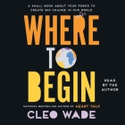 Where to Begin: A Small Book about Your Power to Create Big Change in Our Crazy World Cover Image