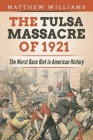 The Tulsa Massacre of 1921: The Worst Race Riot in American History Cover Image