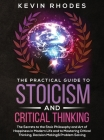 The Practical Guide to Stoicism and Critical Thinking: The Secrets to the Stoic Philosophy and Art of Happiness in Modern Life and to Mastering Critic Cover Image