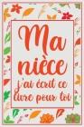 Ma nièce j'ai écrit ce livre pour toi: Remplissez le livre blanc invité sur ce que vous aimez chez votre nièce / Thanksgiving / Noël / Cadeau d'annive Cover Image