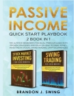 Passive Income: QUICK START PLAYBOOK: The ultimate beginner's financial freedom guide with proven strategies and ideas on how to make Cover Image