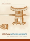 African Dream Machines: Style, Identity and Meaning of African Headrests Cover Image
