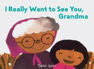 I Really Want to See You, Grandma: (Books for Grandparents, Gifts for Grandkids, Taro Gomi Book) Cover Image