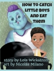 How to Catch Little Boys and Eat Them (8x10 hardcover) Cover Image