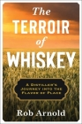 The Terroir of Whiskey: A Distiller's Journey Into the Flavor of Place (Arts and Traditions of the Table: Perspectives on Culinary H) Cover Image
