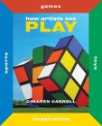 How Artists See Play: Second Edition Cover Image