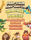 keep calm and watch detective Donovan how he will behave with plant and animals: A Gorgeous Coloring and Guessing Game Book for Donovan /gift for Dono Cover Image