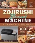 Zojirushi Bread Machine Cookbook for Beginners Cover Image