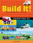 Build It! Things That Go: Make Supercool Models with Your Favorite Lego(r) Parts (Brick Books) Cover Image