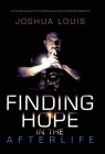 Finding Hope in the Afterlife: An Honest Account of My Spiritual Journey and Afterlife Research Cover Image