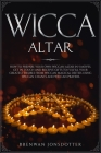 Wicca Altar: How to Prepare Your Own Wiccan Altar in 5 Moves. Get in Touch and Receive Gifts to Fulfill Your Greatest Desires from Cover Image