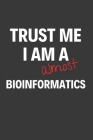 Trust Me I Am Almost A Bioinformatics: Inspirational Motivational Funny Gag Notebook Journal Composition Positive Energy 120 Lined Pages For Future Bi Cover Image