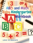 ABCs and Math Baby Kindergarten Workbook: Alphabet and Numbers from 1 to 10 Tracing for Preschoolers and Toddlers, Homeschool Preschool Learning Activ Cover Image
