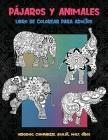 Pájaros y animales - Libro de colorear para adultos - Hedgehog, Chimpanzee, Axolotl, Wolf, otros Cover Image