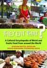 They Eat That? a Cultural Encyclopedia of Weird and Exotic Food from Around the World Cover Image