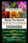 How to Grow Marijuana Indoors: 3 Manuscripts Cover Image
