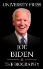 Joe Biden Book: The Biography of Joe Biden: From a Humble Birth in Scranton to President of the United States Cover Image