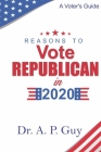 Reasons to Vote Republican in 2020: A Voter's Guide Cover Image