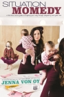 Situation Momedy: A First-Time Mom's Guide to Laughing Your Way Through Pregnancy & Year One Cover Image