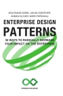 Enterprise Design Patterns: 35 Ways to Radically Increase Your Impact on the Enterprise Cover Image