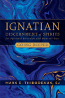 Ignatian Discernment of Spirits for Spiritual Direction and Pastoral Care: Going Deeper Cover Image