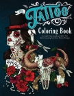 The Tattoo Coloring Book: An Adult Coloring Book With The Most Amazing and Sexy Tattoo Designs Cover Image