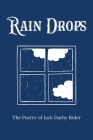 Rain Drops: The Poetry of Jack Darby Rider Cover Image