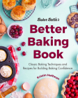 Baker Bettie's Better Baking Book: Classic Baking Techniques and Recipes for Building Baking Confidence Cover Image