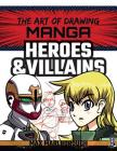 Manga Heroes & Villains (Art of Drawing) Cover Image
