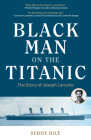 Black Man on the Titanic: The Story of Joseph Laroche (Book on Black History, Gift for Women, African American History, and for Readers of Titan Cover Image