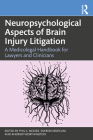 Neuropsychological Aspects of Brain Injury Litigation: A Medicolegal Handbook for Lawyers and Clinicians Cover Image