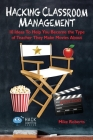 Hacking Classroom Management: 10 Ideas To Help You Become the Type of Teacher They Make Movies About (Hack Learning #15) Cover Image