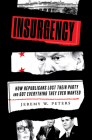 Insurgency: How Republicans Lost Their Party and Got Everything They Ever Wanted Cover Image