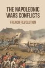 The Napoleonic Wars Conflicts: French Revolution: Napoleonic Wars Battles Cover Image