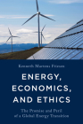 Energy, Economics, and Ethics: The Promise and Peril of a Global Energy Transition Cover Image