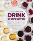 Drink Progressively: From White to Red, Light- To Full-Bodied, a Bold New Way to Pair Wine with Food Cover Image