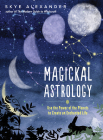 Magickal Astrology: Use the Power of the Planets to Create an Enchanted Life Cover Image