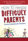 How to Handle Difficult Parents: Proven Solutions for Teachers Cover Image