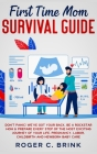 First Time Mom Survival Guide: Don't Panic! We've Got Your Back. Be a Rockstar Mom & Prepare Every Step of The Most Exciting Journey of Your Life. Pr Cover Image