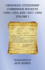 Cherokee Citizenship Commission Dockets Volume I: 1880-1884 and 1887-1889 Cover Image