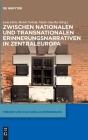 Zwischen Nationalen Und Transnationalen Erinnerungsnarrativen in Zentraleuropa (Medien Und Kulturelle Erinnerung #4) Cover Image