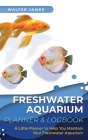 Freshwater Aquarium Planner & Logbook: A Little Planner to Help You Maintain Your Freshwater Aquarium Cover Image