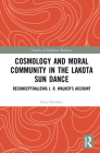 Cosmology and Moral Community in the Lakota Sun Dance: Reconceptualizing J. R. Walker's Account (Vitality of Indigenous Religions) Cover Image