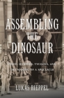 Assembling the Dinosaur: Fossil Hunters, Tycoons, and the Making of a Spectacle Cover Image