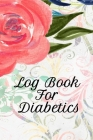 Log Book For Diabetics: Blood Sugar Tracker Book - Daily Glucose Tracker - Food Journal With Weekly Diabetes Record and Blood Pressure Logbook Cover Image