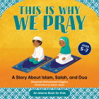 This Is Why We Pray: Islamic Book for Kids: A Story about Islam, Salah, and Dua Cover Image