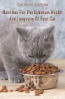 Cat Food Recipes_ Nutrition For The Optimum Health And Longevity Of Your Cat: The Ultimate Cat Treat Cookbook Cover Image