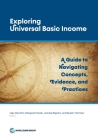 Exploring Universal Basic Income: A Guide to Navigating Concepts, Evidence, and Practices Cover Image